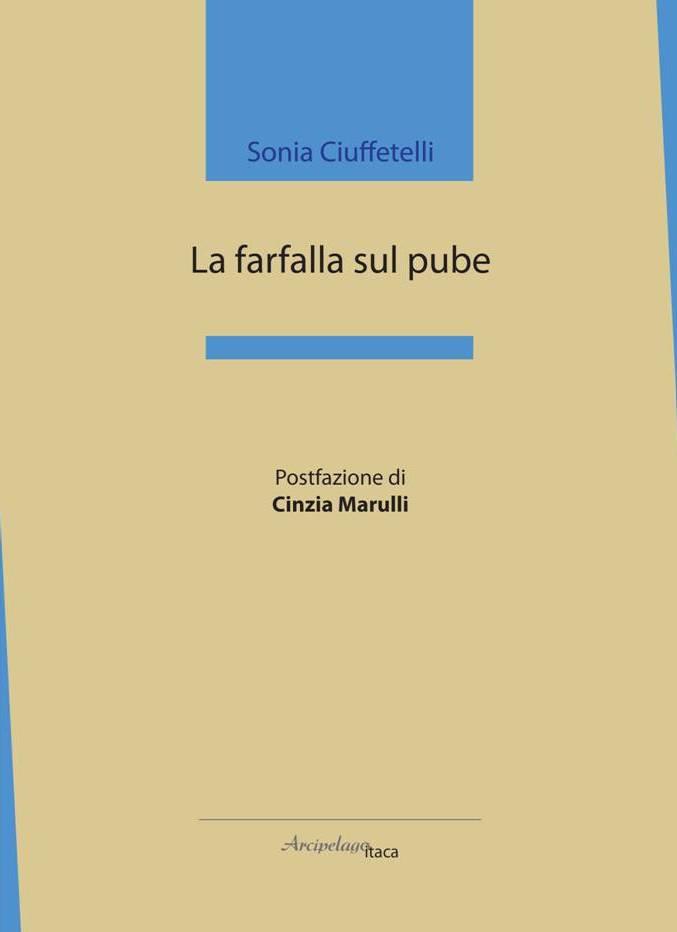 In uscita il libro La farfalla sul pube di Sonia Ciuffetelli, editore Arcipelago itaca