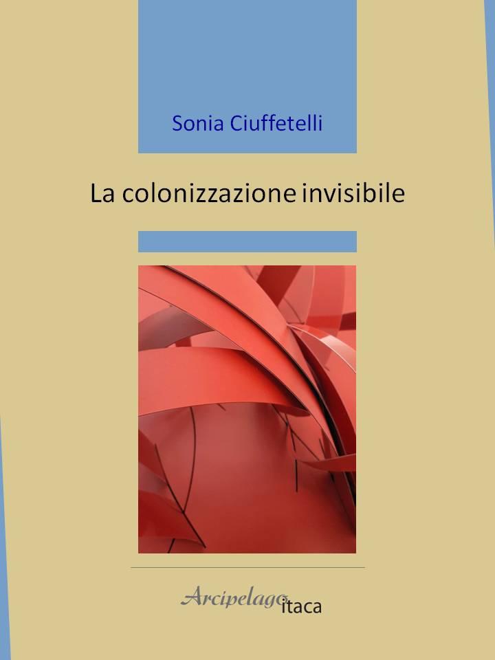 LA COLONIZZAZIONE INVISIBILE di Sonia Ciuffetelli
